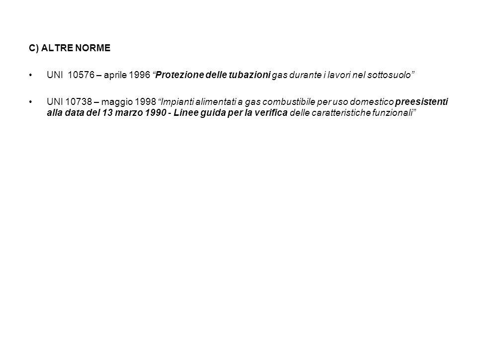 C) ALTRE NORME UNI 10576 – aprile 1996 Protezione delle tubazioni gas durante i lavori nel sottosuolo
