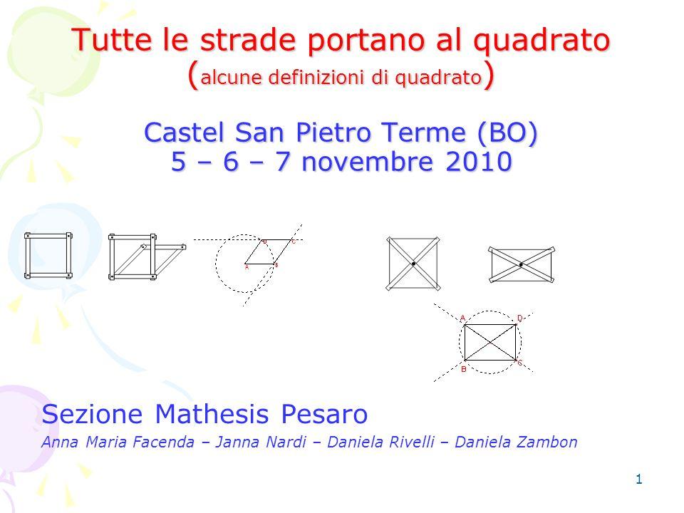 Tutte le strade portano… al quadrato: Tutte le strade portano al quadrato (alcune definizioni di quadrato) Castel San Pietro Terme (BO) 5 – 6 – 7 novembre 2010