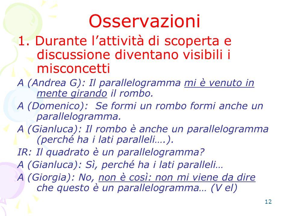 Osservazioni 1. Durante l'attività di scoperta e discussione diventano visibili i misconcetti.
