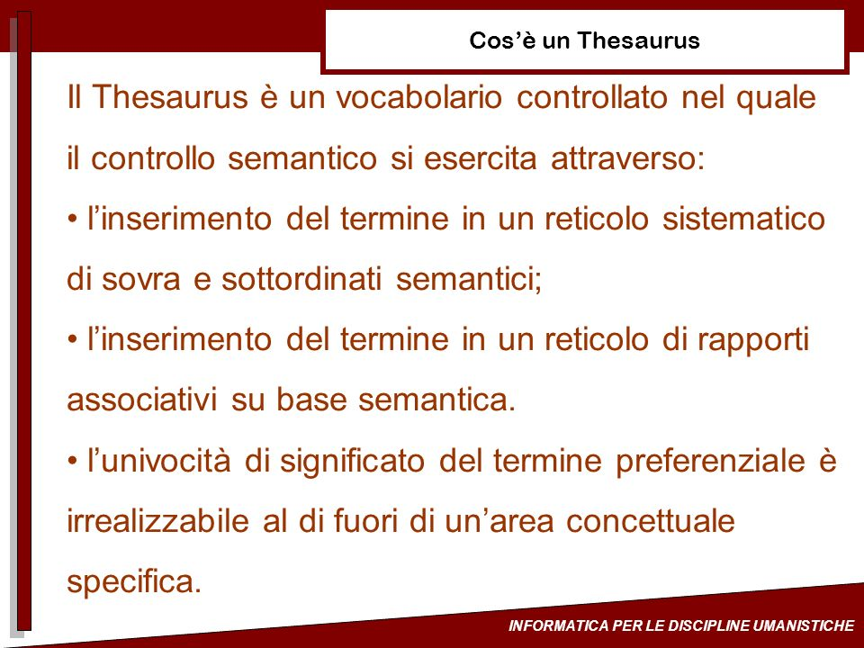 Cos'è un Thesaurus Il Thesaurus è un vocabolario controllato nel quale il controllo semantico si esercita attraverso: