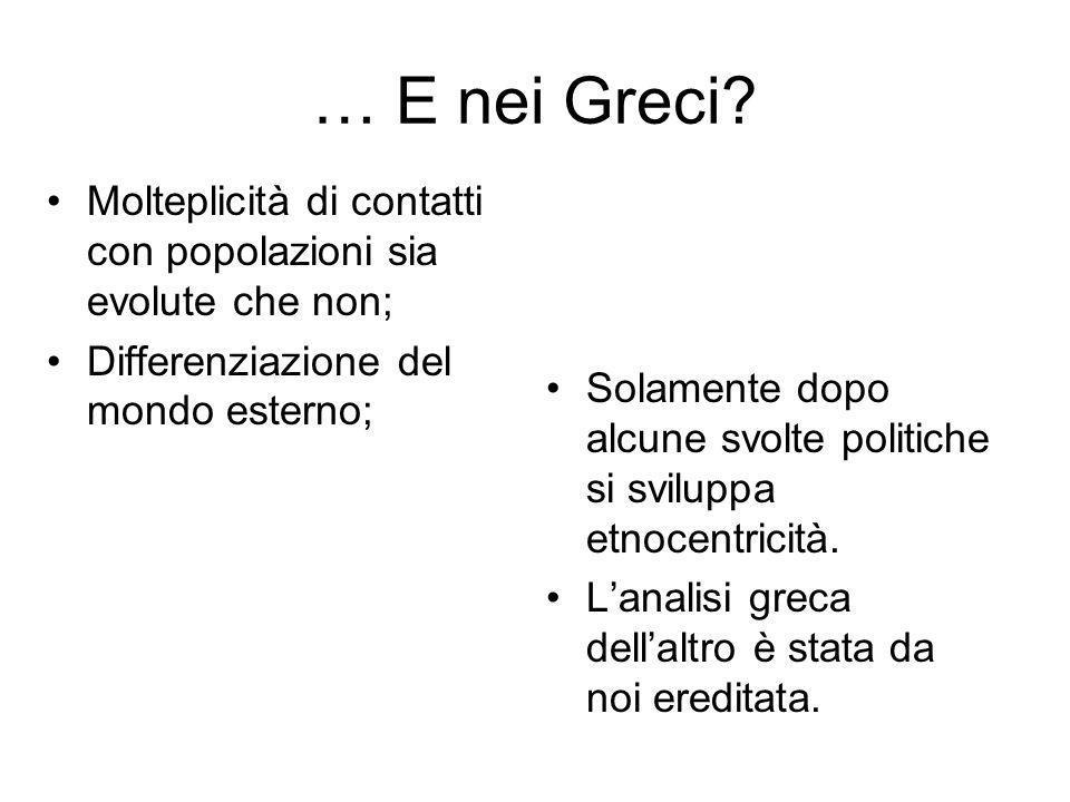 … E nei Greci Molteplicità di contatti con popolazioni sia evolute che non; Differenziazione del mondo esterno;