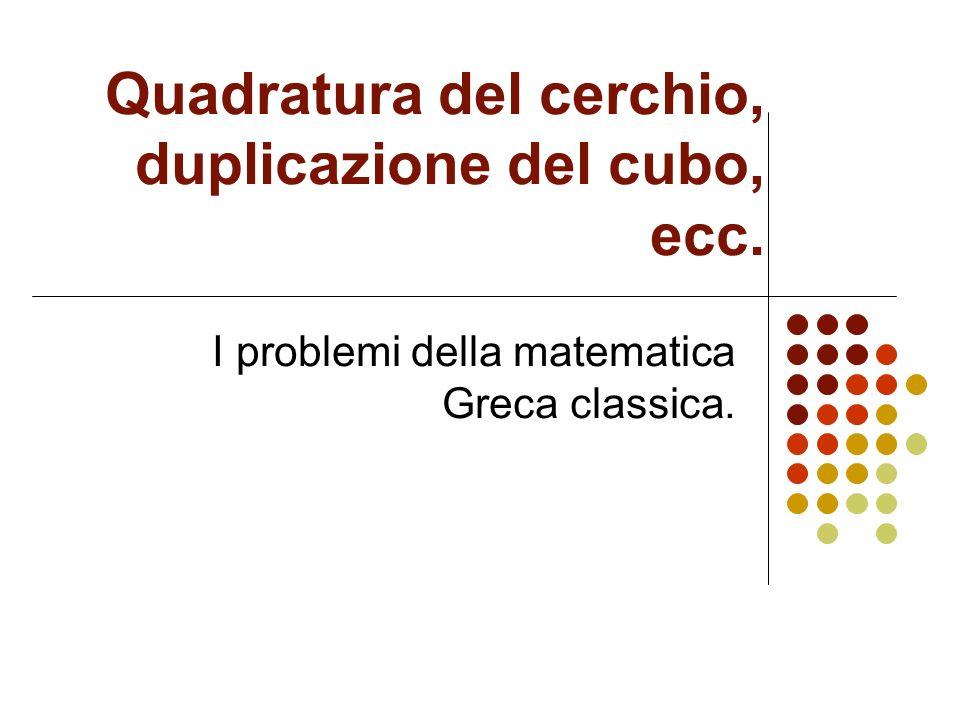 Quadratura del cerchio, duplicazione del cubo, ecc.