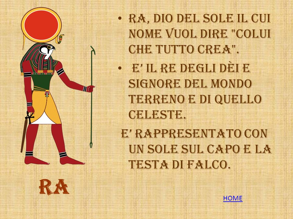 Ra Ra, Dio del sole il cui nome vuol dire colui che tutto crea .