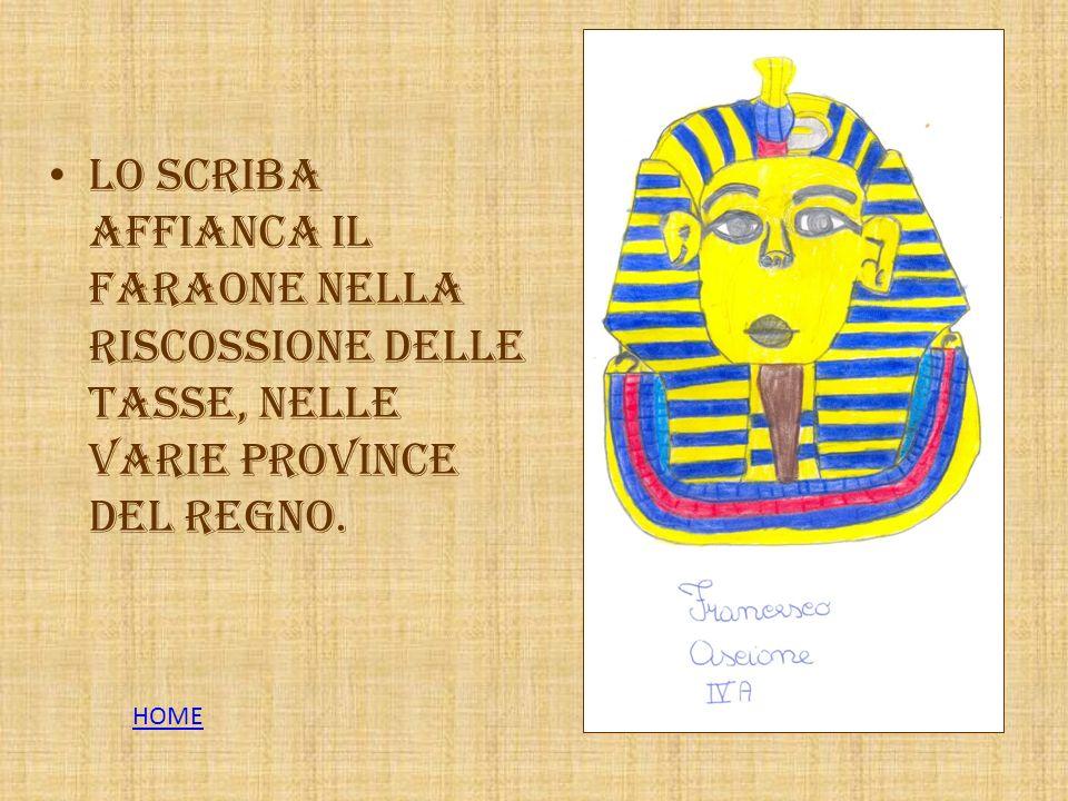 Lo scriba affianca il faraone nella riscossione delle tasse, nelle varie province del regno.