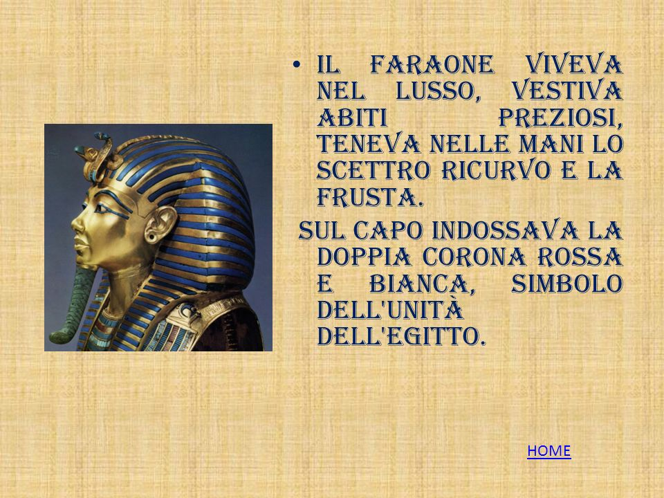 Il faraone viveva nel lusso, vestiva abiti preziosi, teneva nelle mani lo scettro ricurvo e la frusta.