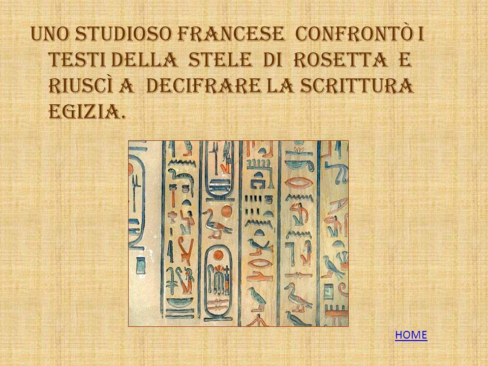 Uno studioso francese confrontò i testi della stele di Rosetta e riuscì a decifrare la scrittura egizia.