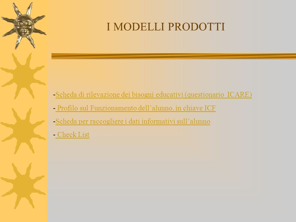 I MODELLI PRODOTTI Scheda di rilevazione dei bisogni educativi (questionario ICARE) Profilo sul Funzionamento dell'alunno, in chiave ICF.