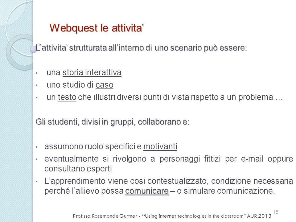 Webquest le attivita' L'attivita' strutturata all'interno di uno scenario può essere: una storia interattiva.