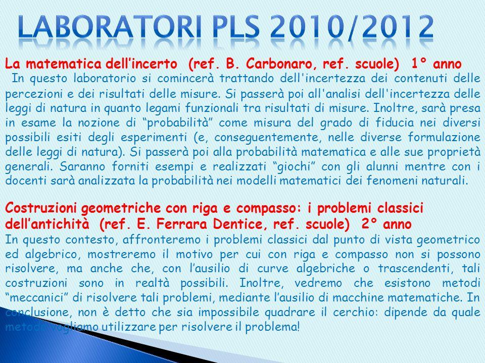 Laboratori PLS 2010/2012 La matematica dell'incerto (ref. B. Carbonaro, ref. scuole) 1° anno.