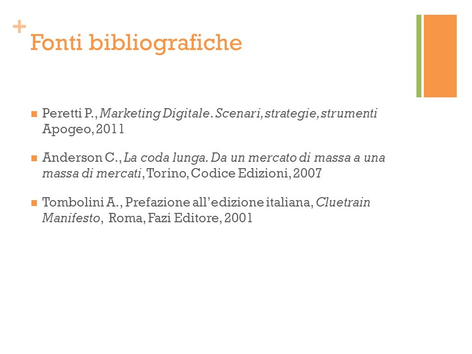 Fonti bibliografiche Peretti P., Marketing Digitale. Scenari, strategie, strumenti Apogeo, 2011.
