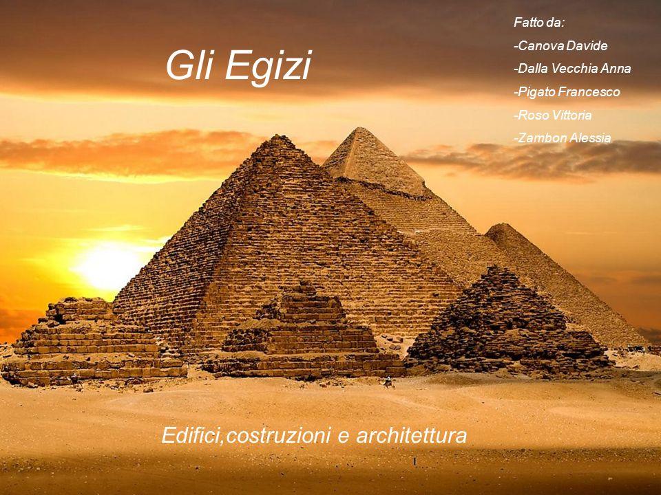 Gli Egizi Edifici,costruzioni e architettura Fatto da: -Canova Davide