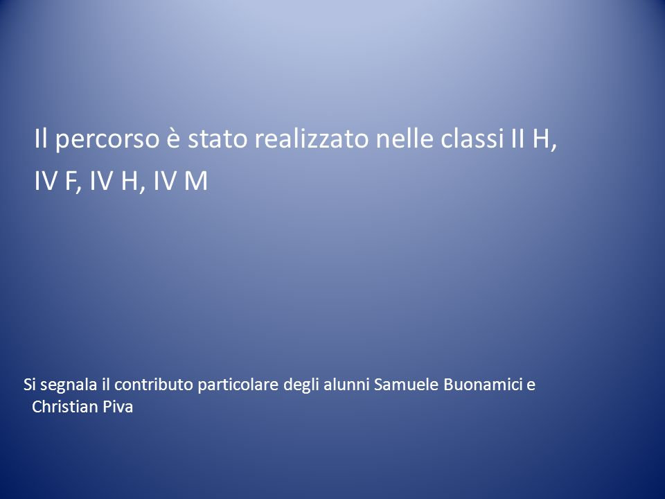 Il percorso è stato realizzato nelle classi II H, IV F, IV H, IV M