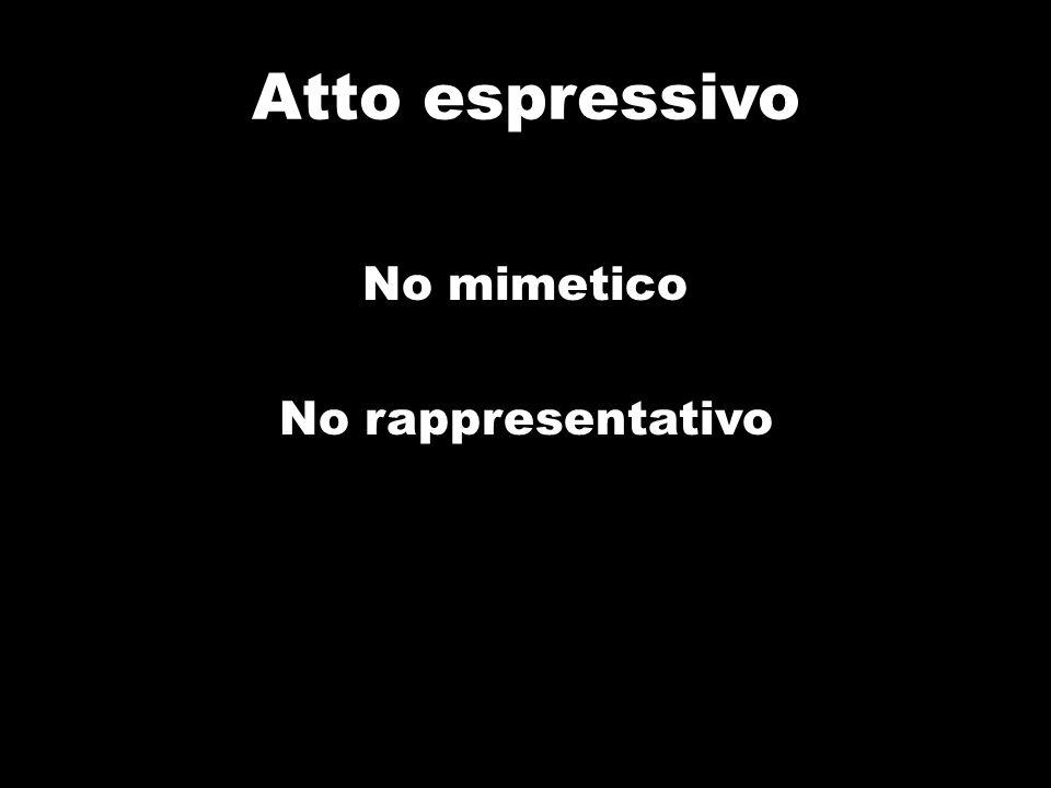 Atto espressivo No mimetico No rappresentativo