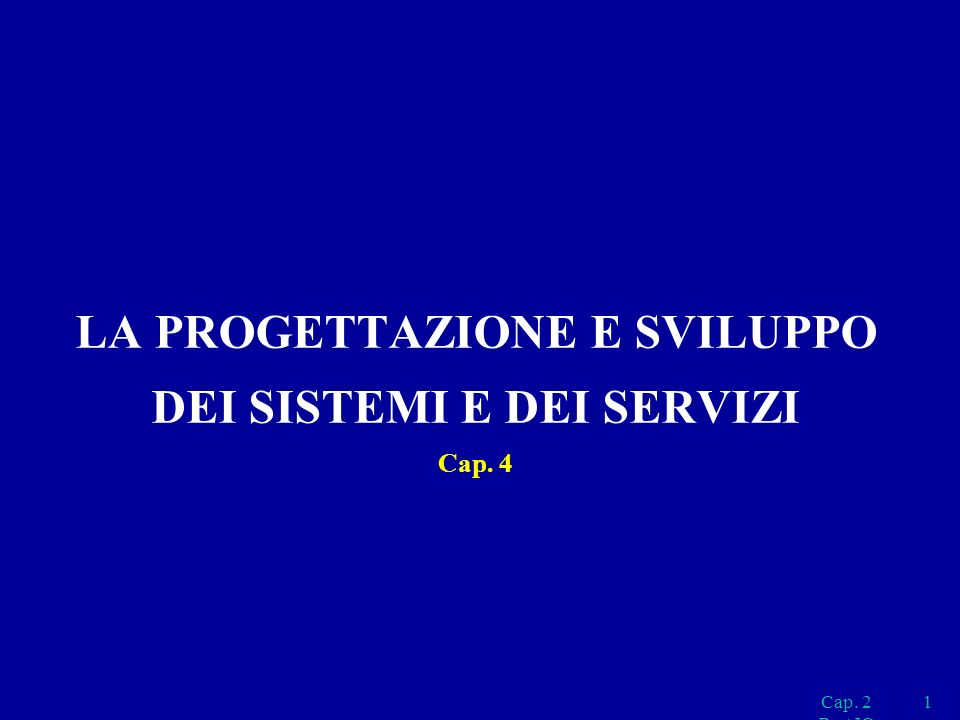 LA PROGETTAZIONE E SVILUPPO DEI SISTEMI E DEI SERVIZI Cap. 4