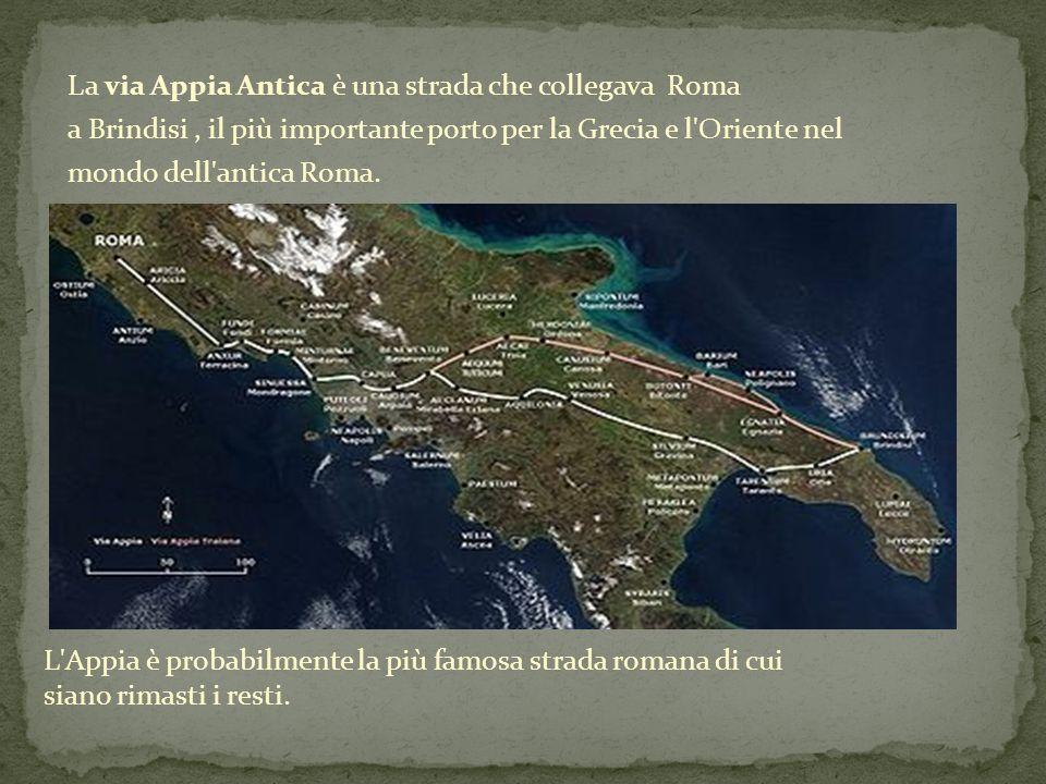 La via Appia Antica è una strada che collegava Roma a Brindisi , il più importante porto per la Grecia e l Oriente nel mondo dell antica Roma.