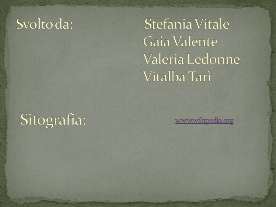 Svolto da: Stefania Vitale Gaia Valente Valeria Ledonne Vitalba Tarì