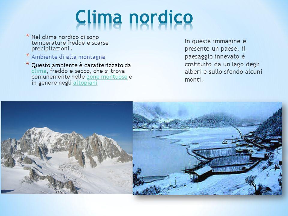 Clima nordico Nel clima nordico ci sono temperature fredde e scarse precipitazioni . Ambiente di alta montagna.