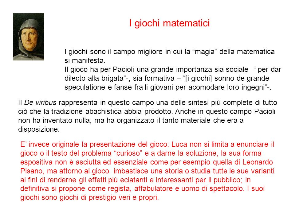 I giochi matematici I giochi sono il campo migliore in cui la magia della matematica si manifesta.