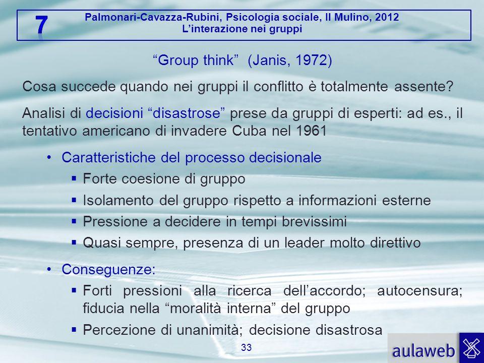 Group think (Janis, 1972) Cosa succede quando nei gruppi il conflitto è totalmente assente