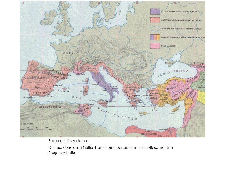 Roma nel II secolo a.c Occupazione della Gallia Transalpina per assicurare i collegamenti tra Spagna e Italia.