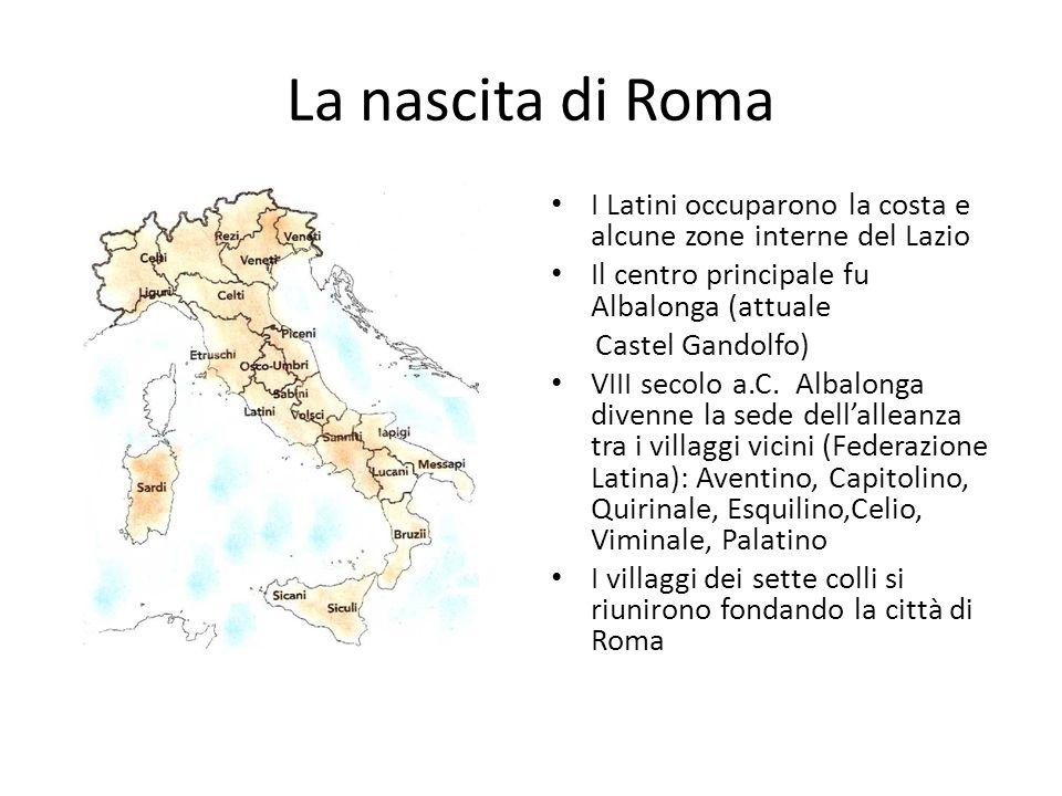 La nascita di Roma I Latini occuparono la costa e alcune zone interne del Lazio. Il centro principale fu Albalonga (attuale.
