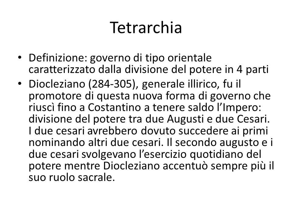 Tetrarchia Definizione: governo di tipo orientale caratterizzato dalla divisione del potere in 4 parti.