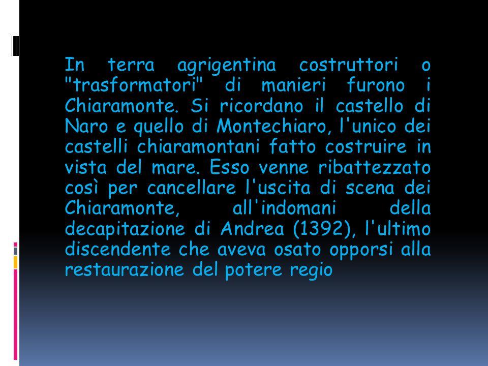In terra agrigentina costruttori o trasformatori di manieri furono i Chiaramonte.