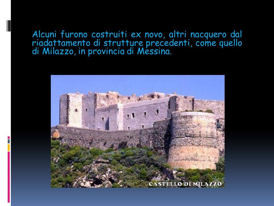 Alcuni furono costruiti ex novo, altri nacquero dal riadattamento di strutture precedenti, come quello di Milazzo, in provincia di Messina.