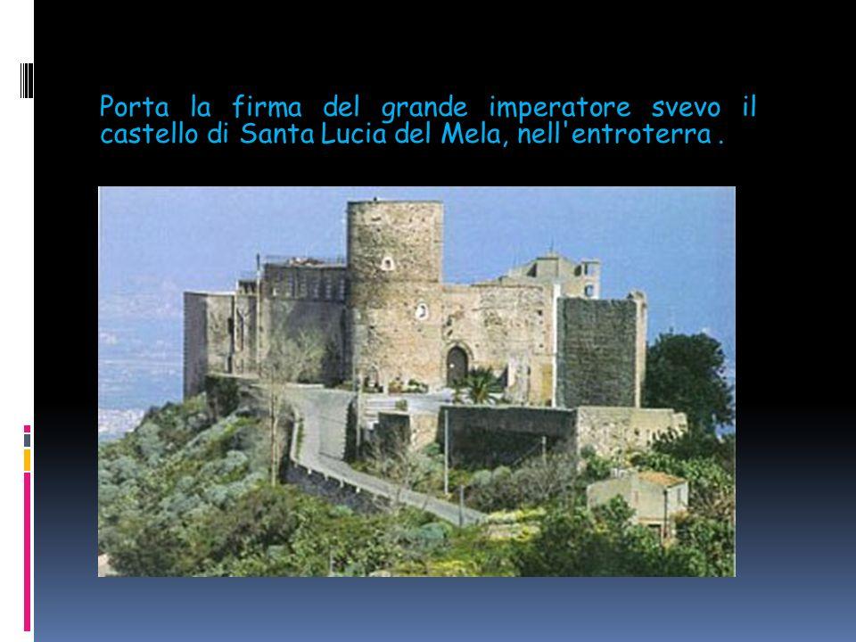 Porta la firma del grande imperatore svevo il castello di Santa Lucia del Mela, nell entroterra .