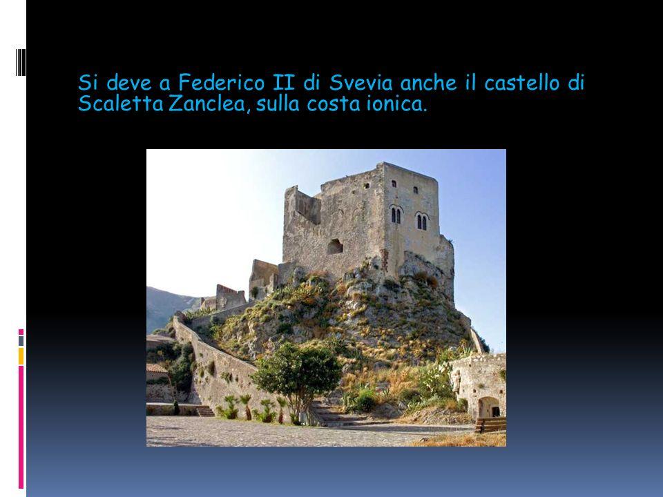 Si deve a Federico II di Svevia anche il castello di Scaletta Zanclea, sulla costa ionica.
