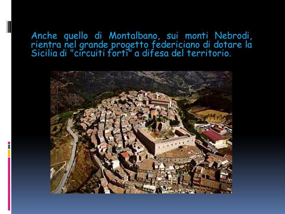 Anche quello di Montalbano, sui monti Nebrodi, rientra nel grande progetto federiciano di dotare la Sicilia di circuiti forti a difesa del territorio.
