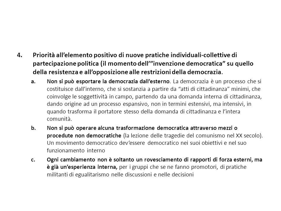 Priorità all'elemento positivo di nuove pratiche individuali-collettive di partecipazione politica (il momento dell' invenzione democratica su quello della resistenza e all'opposizione alle restrizioni della democrazia.