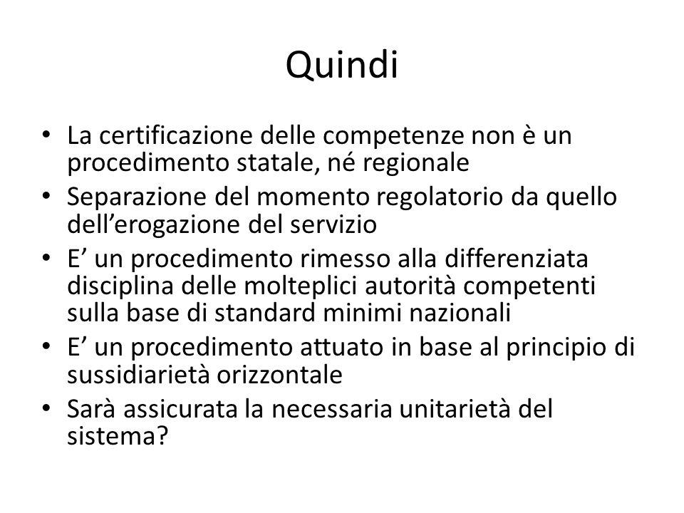 Quindi La certificazione delle competenze non è un procedimento statale, né regionale.