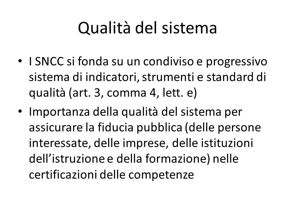 Qualità del sistema I SNCC si fonda su un condiviso e progressivo sistema di indicatori, strumenti e standard di qualità (art. 3, comma 4, lett. e)