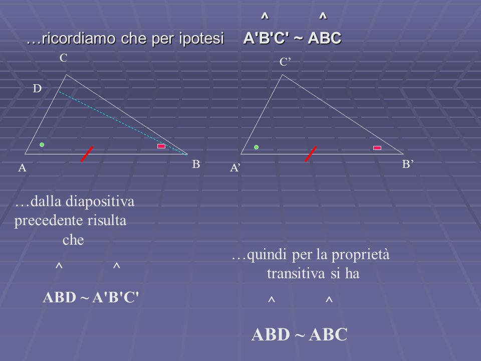 …ricordiamo che per ipotesi A B C ~ ABC