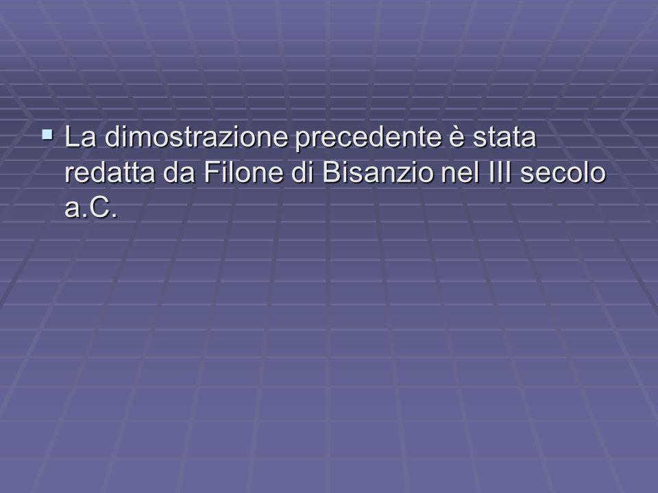 La dimostrazione precedente è stata redatta da Filone di Bisanzio nel III secolo a.C.