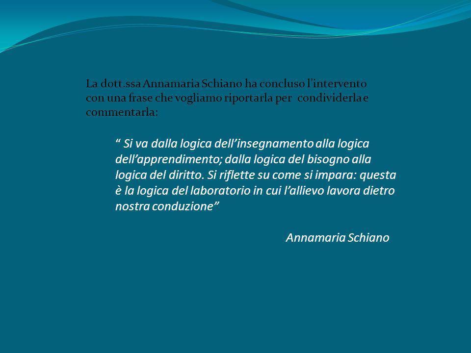 La dott.ssa Annamaria Schiano ha concluso l'intervento con una frase che vogliamo riportarla per condividerla e commentarla: