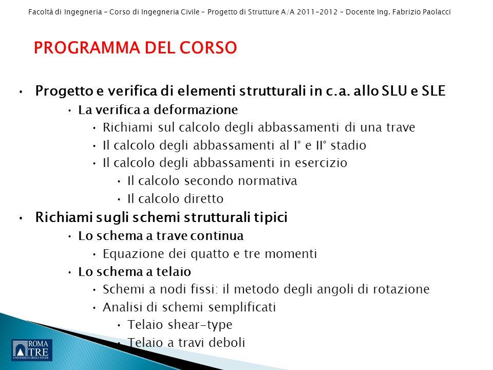 PROGRAMMA DEL CORSO Progetto e verifica di elementi strutturali in c.a. allo SLU e SLE. La verifica a deformazione.