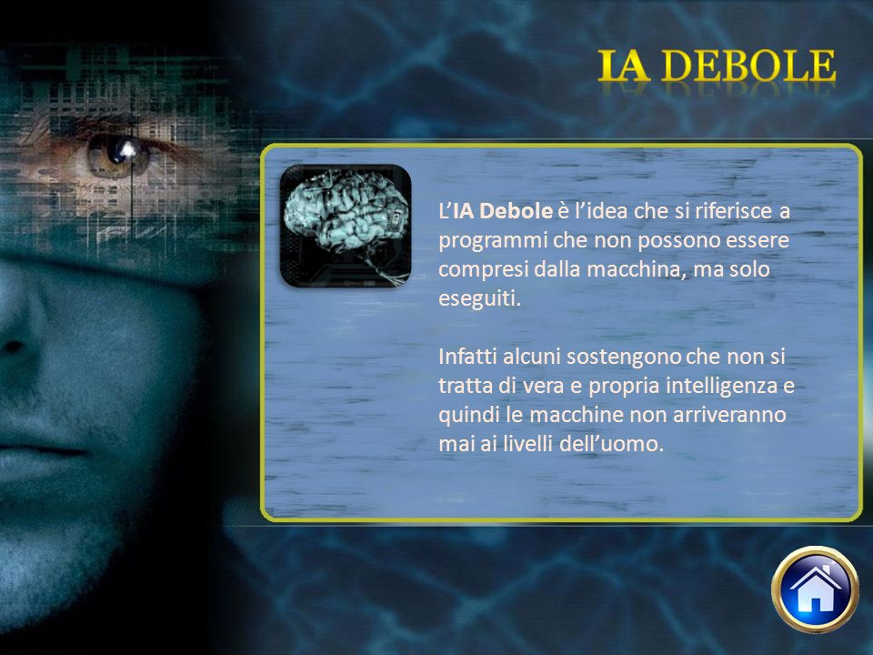 Ia debole L'IA Debole è l'idea che si riferisce a programmi che non possono essere compresi dalla macchina, ma solo eseguiti.