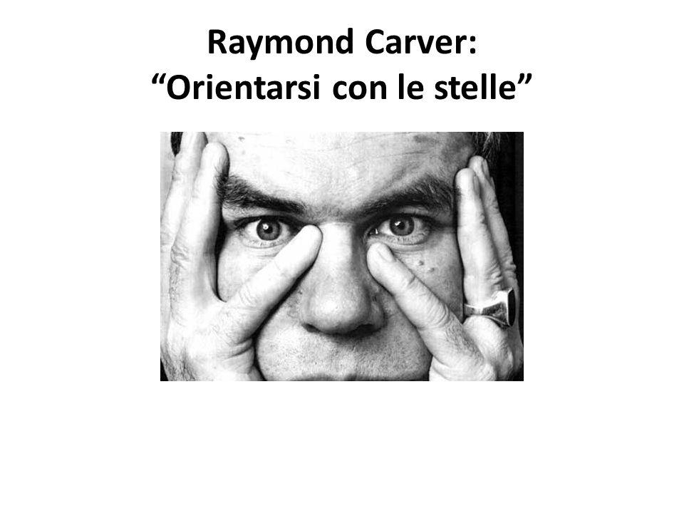 Raymond Carver: Orientarsi con le stelle
