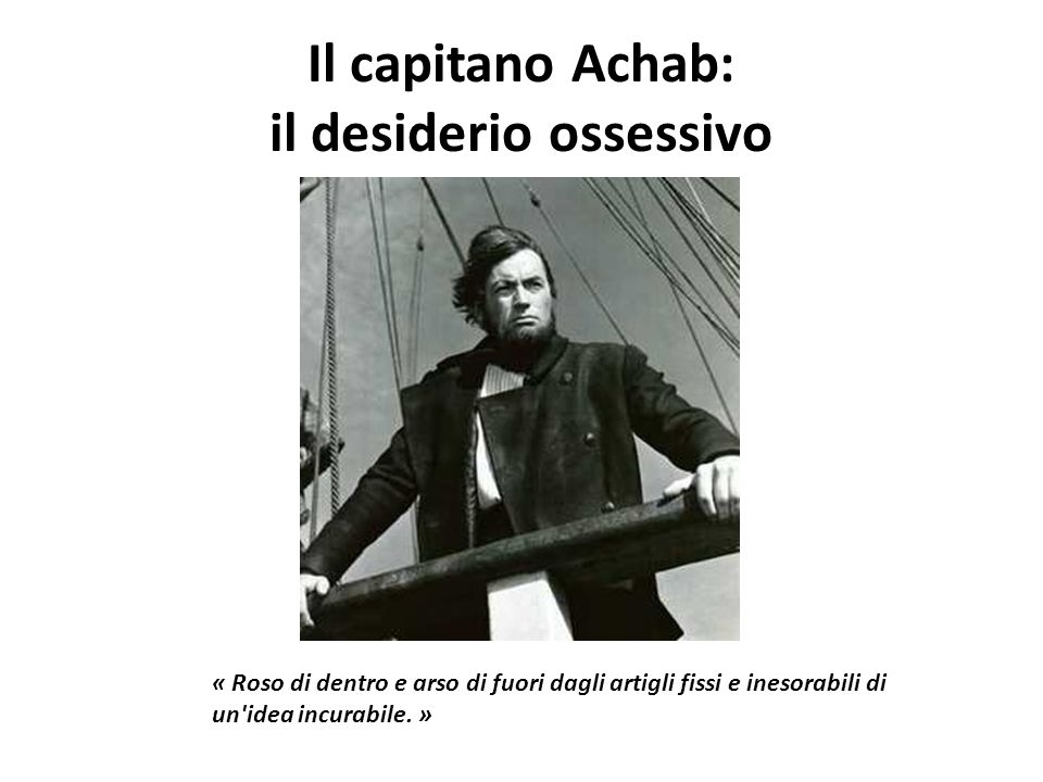 Il capitano Achab: il desiderio ossessivo