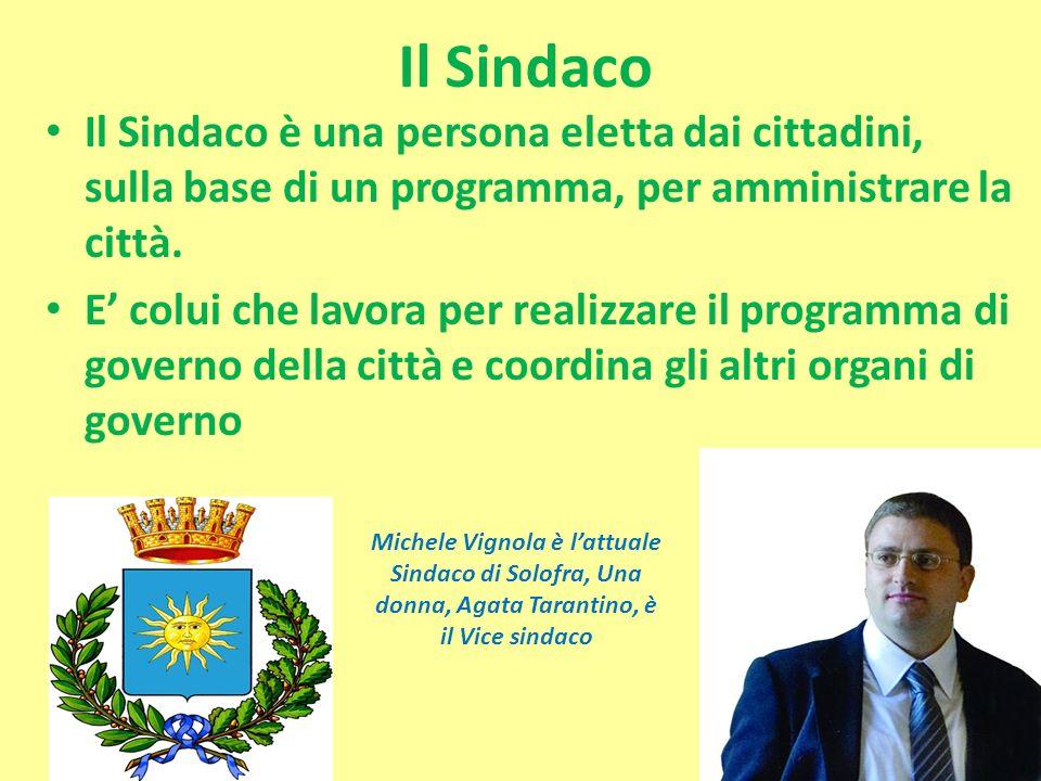 Il Sindaco Il Sindaco è una persona eletta dai cittadini, sulla base di un programma, per amministrare la città.