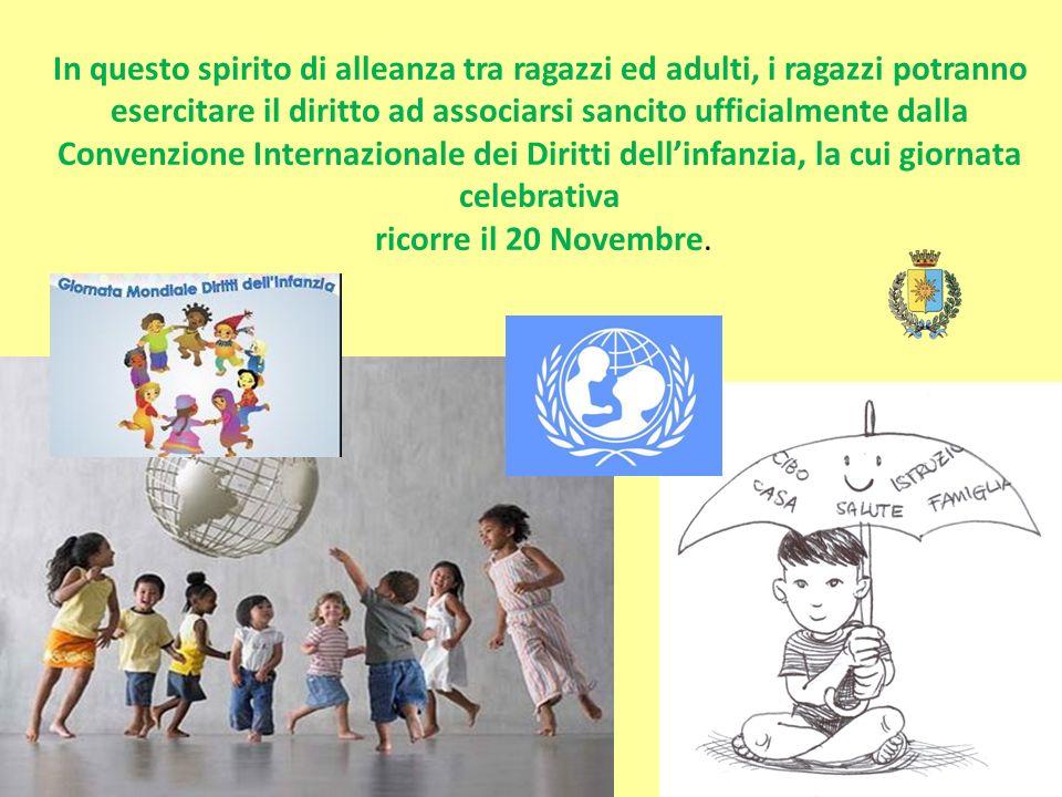 In questo spirito di alleanza tra ragazzi ed adulti, i ragazzi potranno esercitare il diritto ad associarsi sancito ufficialmente dalla Convenzione Internazionale dei Diritti dell'infanzia, la cui giornata celebrativa ricorre il 20 Novembre.