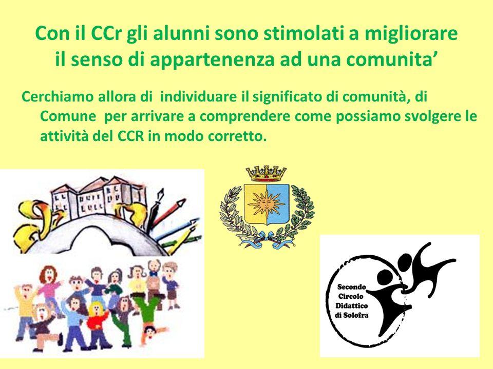 Con il CCr gli alunni sono stimolati a migliorare il senso di appartenenza ad una comunita'