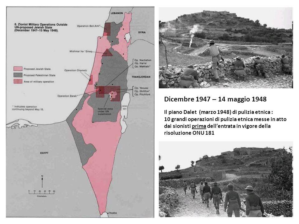 Dicembre 1947 – 14 maggio 1948 Il piano Dalet (marzo 1948) di pulizia etnica :