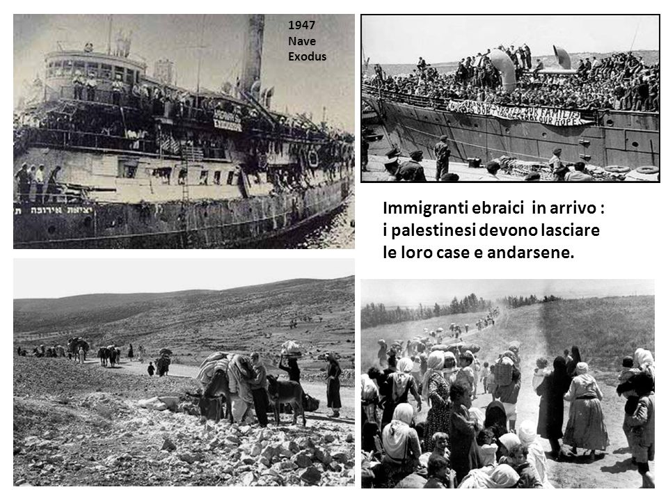1947 Nave Exodus Immigranti ebraici in arrivo : i palestinesi devono lasciare le loro case e andarsene.