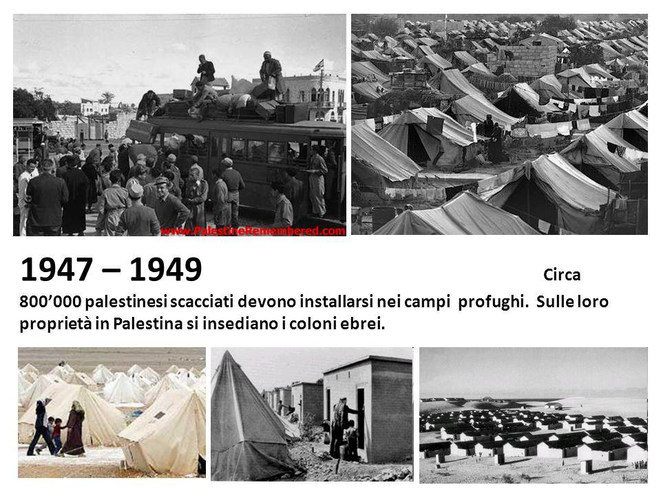 1947 – 1949 Circa 800'000 palestinesi scacciati devono installarsi nei campi profughi.