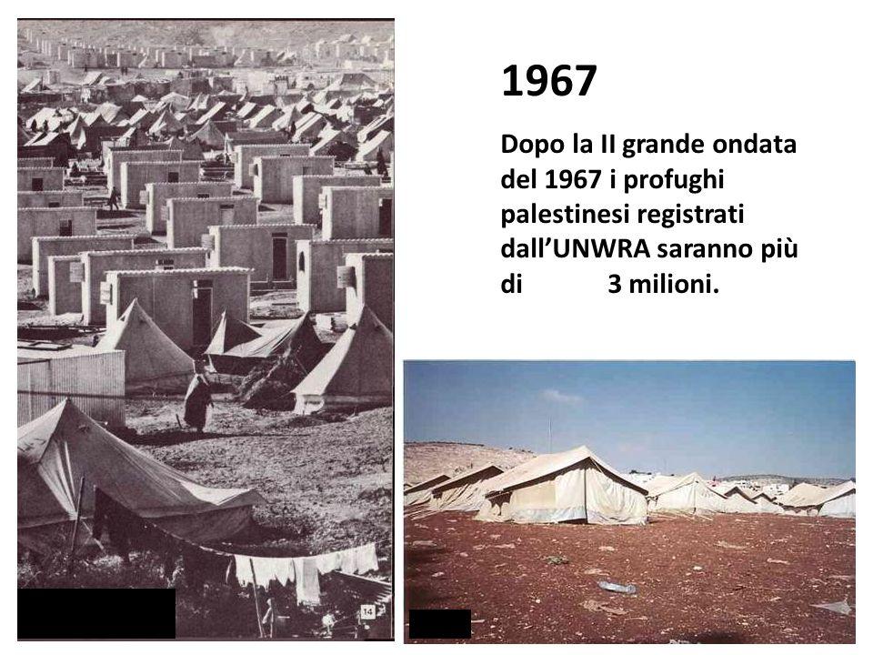 1967 Dopo la II grande ondata del 1967 i profughi palestinesi registrati dall'UNWRA saranno più di 3 milioni.
