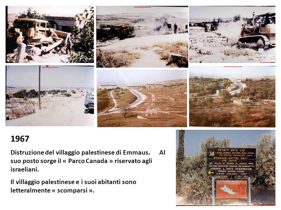 1967 Distruzione del villaggio palestinese di Emmaus. Al suo posto sorge il « Parco Canada » riservato agli israeliani.