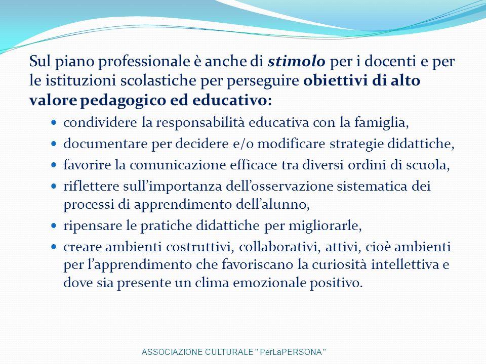 Sul piano professionale è anche di stimolo per i docenti e per le istituzioni scolastiche per perseguire obiettivi di alto valore pedagogico ed educativo: